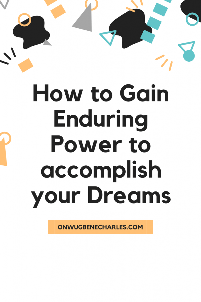 How to Gain Enduring Power to accomplish your Dreams